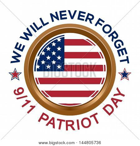 Patriot Day design. Round golden medallion with the US flag inside and inscription - 9/11 Patriot Day. We will never forget. Vector illustration
