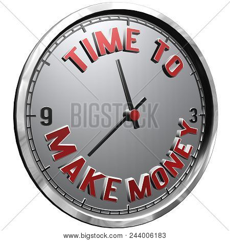 High Resolution 3d Illustration Of Clock Face With Text Time To Make Money Isolated On Pure White Ba