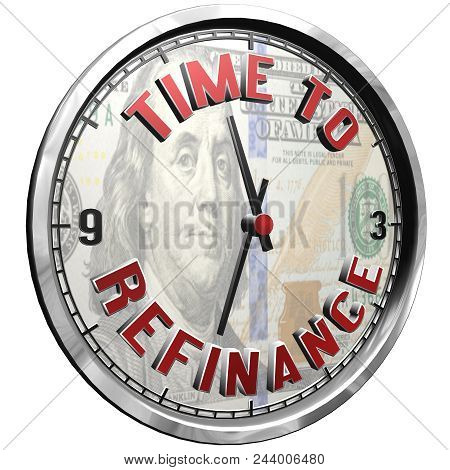 High Resolution 3d Illustration Of Clock Face With Text Time To Refinance Isolated On Pure White Bac