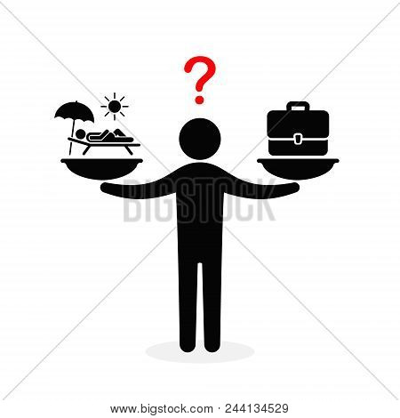 Man Decide Work Or Vacation Concept. Work Vs Relax Illustration. Vector Illustration. Vacation And W