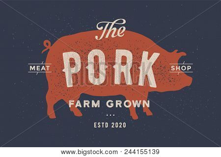 Pig, Pork. Vintage Logo, Retro Print, Poster For Butchery Meat Shop With Text, Typography Pork, Meat