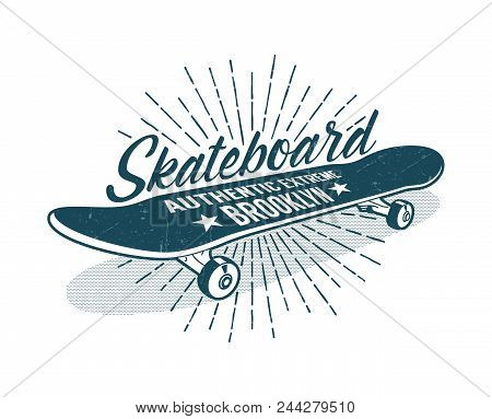Skateboarding Vintage Print With Classic Skateboard And Inscriptions. Grunge Texture On Separate Lay