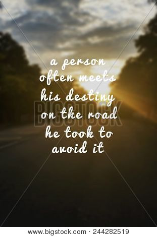 Motivational And Inspirational Quote -  Person Often Meets His Destiny On The Road He Took To Avoid