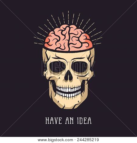 Skull With Brain And Rays On Dark Background. Inscription - Have An Idea.