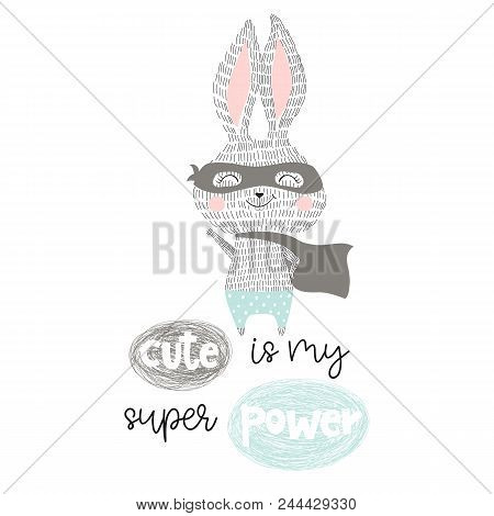Super Hero Bunny Baby Print. Cute Is My Superpower Slogan. Funny Sweet Rabbit With Mask And Cape. Fa