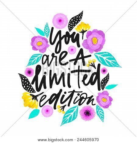 Yuo Are A Limited Edition. Handdrawn Illustration. Positive Quote Made In Vector.motivational Slogan