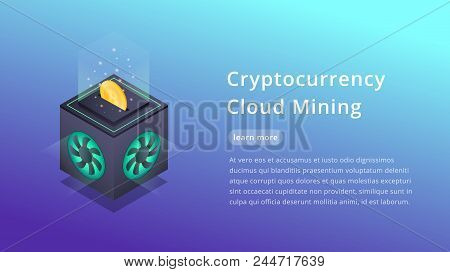Cryptocurrency Cloud Mining. Isometric Illustration Of Cryptocurrency Miner. Crypto Cloud Mining Ind