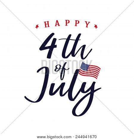 July 4th, Happy Independence Day Of Usa Vector Lettering. Happy Independence Day United States Of Am