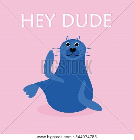 Cartoon Blue Seal Icon In Modern Flat Style. Ocean Animal Character. Isolated Seal. Hey Dude Poster