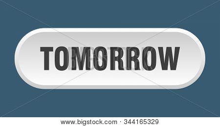 Tomorrow Button. Tomorrow Rounded White Sign. Tomorrow