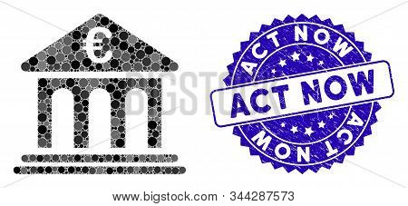 Mosaic Euro Bank Icon And Corroded Stamp Watermark With Act Now Caption. Mosaic Vector Is Designed W