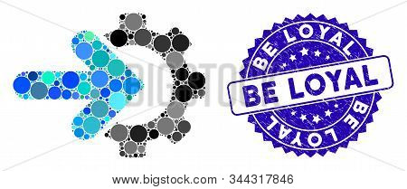 Collage Gear Integration Icon And Grunge Stamp Seal With Be Loyal Caption. Mosaic Vector Is Designed