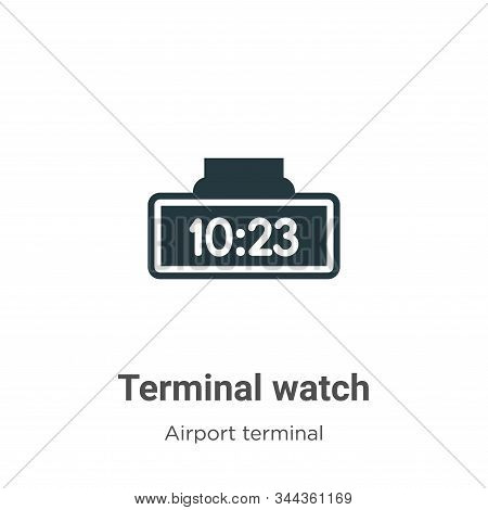 Terminal Watch Vector Icon On White Background. Flat Vector Terminal Watch Icon Symbol Sign From Mod