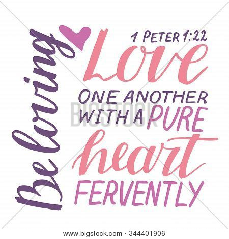Hand Lettering And Bible Verse Love One Another With A Pure Heart Fervently