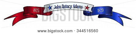 A Red White And Blue Satin Or Silk Ribbon Banner With The Text John Quincy Adams And Stars And Date