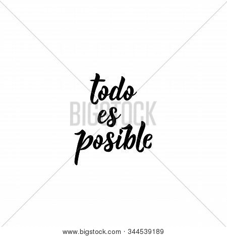 Todo Es Posible. Lettering. Translation From Spanish - Everything Is Possible. Modern Vector Brush C