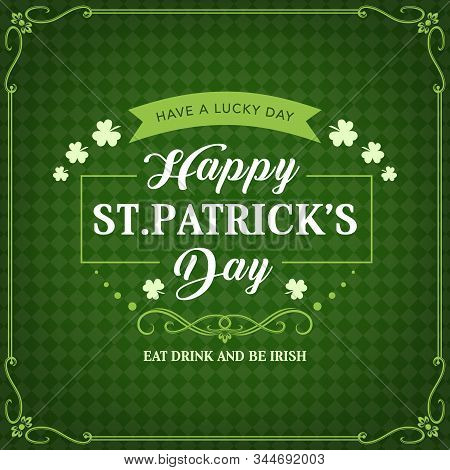 Happy St Patricks Day, Irish Holiday Celebration Greeting And Shamrock Clovers On Green Pattern Back
