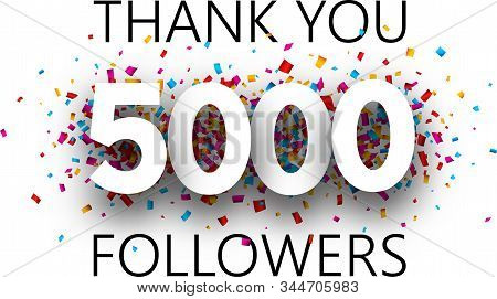 Thank You, 5000 Followers. Poster With Colorful Confetti For Social Network. Vector Background.