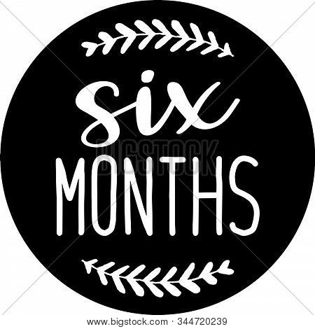Six Month Baby Milestone Vector Graphic, Design And Cut File