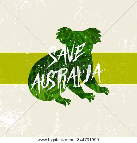 Save Australia Concept. Green Silhouette Koala With Incentive Slogan On Grunge Background. Vector Il