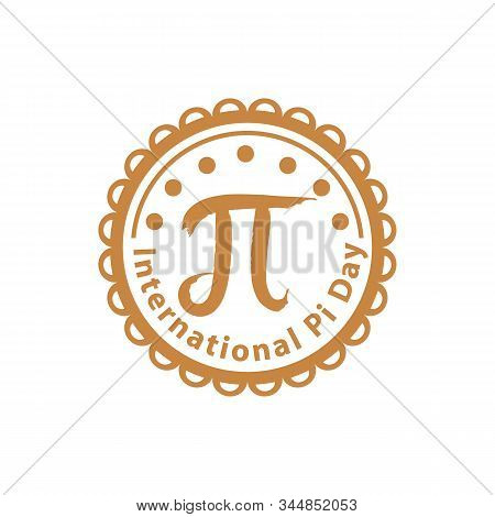 Happy Pi Day, March 14, To Celebrate The Mathematical Constant Pi, 3.14, And To Eat Lots Of Fresh Ba
