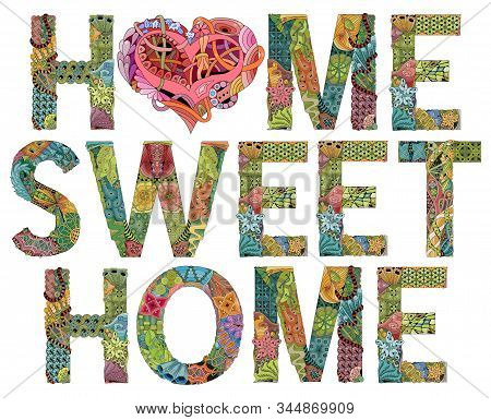Words Home Sweet Home With Heart. Vector Decorative Zentangle Object