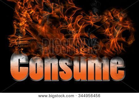 Consume In 3d Illustration Fire Text For Concepts In Many Industries And Fields.  Could Be Food Rela