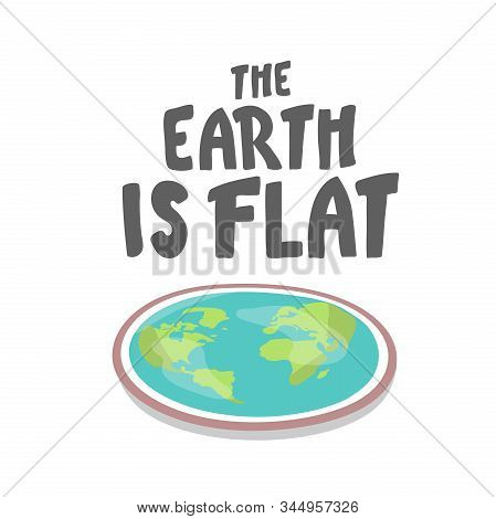 The Earth Is Flat. Lettering. Flat Earth Concept Illustration. Ancient Cosmology Model And Modern Ps