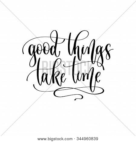 Good Things Take Time - Hand Lettering Inscription Text Motivation And Inspiration
