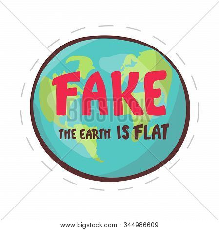 Fake. the Earth is flat. Lettering on the background of the earth. Flat earth concept illustration. Ancient cosmology model and modern pseudoscientific conspiracy theory. Isolated vector clip art poster