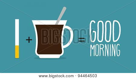 Good morning. Coffee and cigarettes.  Cup of coffee plus a tobacco product is a good start to day. Vector illustration poster