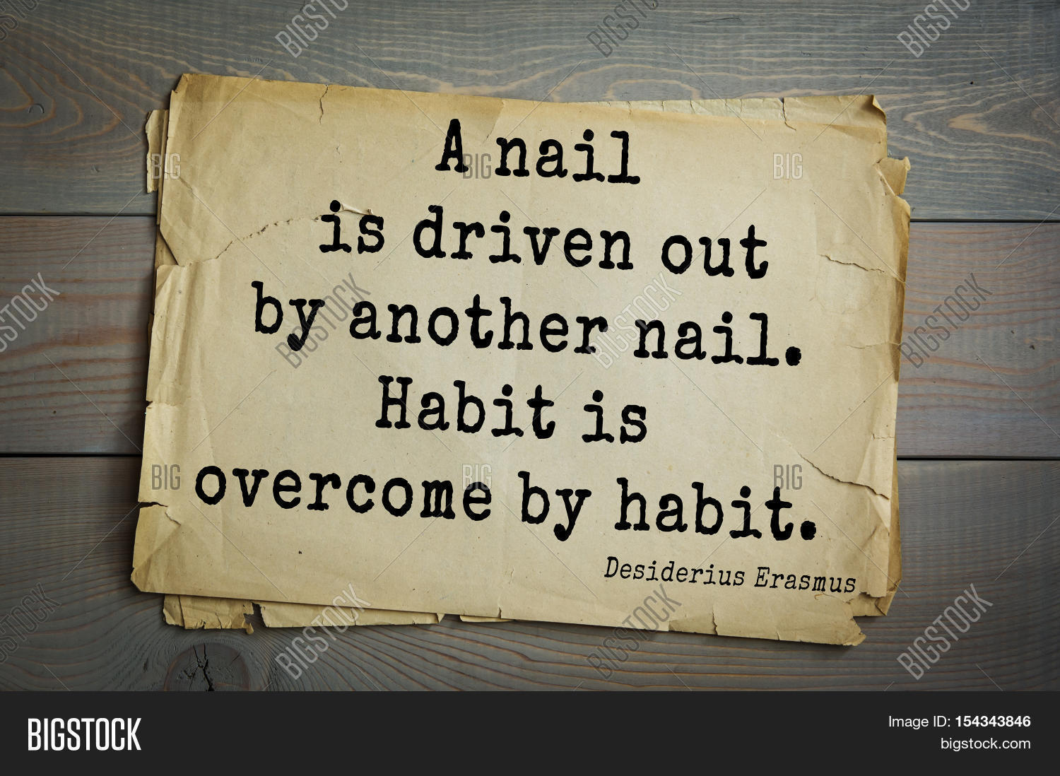 Image result for A nail was driven out by another nail; habit is overcome by habit. ~ Erasmus""