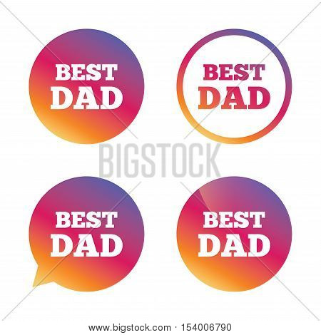 Best father sign icon. Award symbol. Gradient buttons with flat icon. Speech bubble sign. Vector