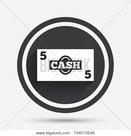 Cash sign icon. Money symbol. Coin and paper money. Circle flat button with shadow and border. Vector