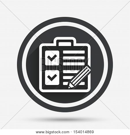 Checklist with pencil sign icon. Control list symbol. Survey poll or questionnaire form. Circle flat button with shadow and border. Vector