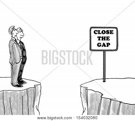 Black and white business illustration of two businessmen standing on one cliff looking at a sign on the other cliff, 'close the gap'.