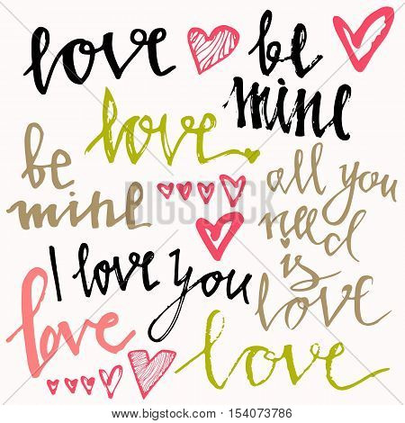 BE MINE LOVE ALL YOU NEED IS LOVE I LOVE YOU hand lettering - handmade calligraphy vector typography background. Perfect design for invitations romantic photo cards or party invitations for Valentine's Day wedding.