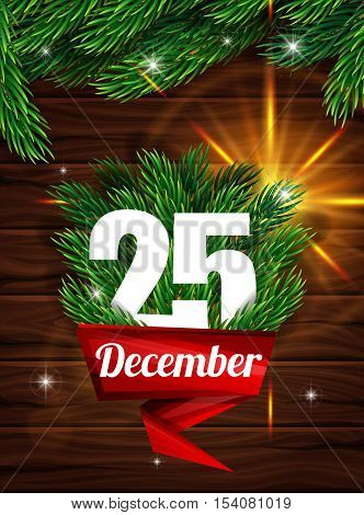 High Quality realistic poster for Christmas. Realistic fir branches on the background of dark wooden planks. Red ribbon with a letter December 25th.