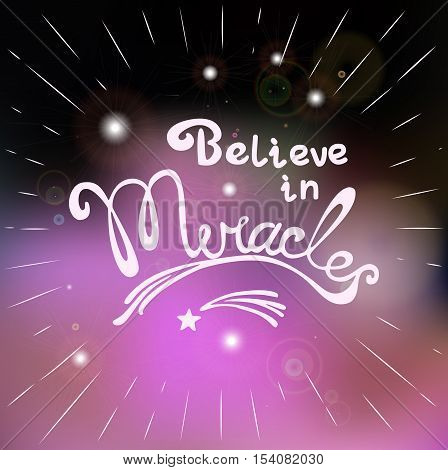 Miracles. Hand drawn lettering. Quotation Believe in Miracles. Star flying. Motivated quote. Inspirational words. Modern vector calligraphy on violet blurred background. Vector Illustration
