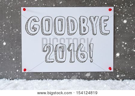 Label With English Text Goodbye 2016 For Happy New Year Greetings. Urban And Modern Cement Wall As Background On Snow With Snowflakes.