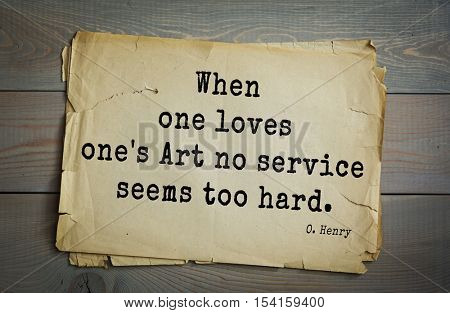 Top 20 quotes by O. Henry (1862-1910) - famous American writer. When one loves one's Art no service seems too hard.