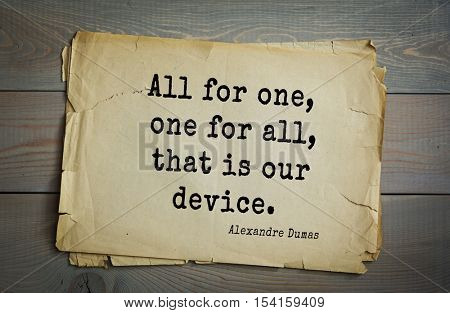 Top 10 quotes by Alexandre Dumas (1802 - 1870) - French writer, playwright and journalist. All for one, one for all, that is our device.