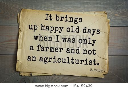 Top 20 quotes by O. Henry (1862-1910) - famous American writer. It brings up happy old days when I was only a farmer and not an agriculturist.