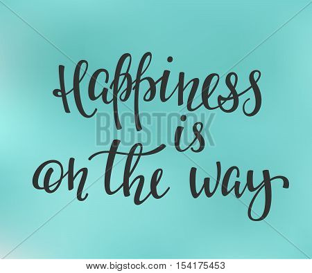 Happiness is on the way quote lettering. Calligraphy inspiration graphic design typography element. Hand written postcard. Cute simple vector sign.