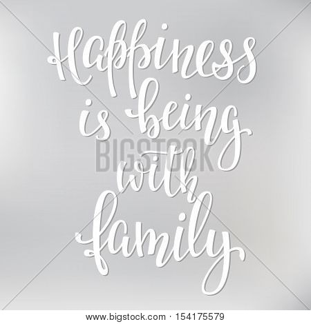 Happiness is being with family quote lettering. Calligraphy inspiration graphic design typography element. Hand written postcard. Cute simple vector sign.