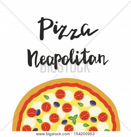 Vector illustration of Neapolitan Pizza and hand lettering isolated on a white background. Template for restaurants menu, pizzeria, food sites and cooking magazines.