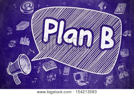 Speech Bubble with Phrase Plan B Hand Drawn. Illustration on Blue Chalkboard. Advertising Concept. Business Concept. Megaphone with Phrase Plan B. Cartoon Illustration on Blue Chalkboard.