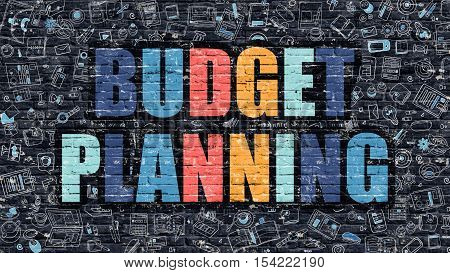 Budget Planning Concept. Modern Illustration. Multicolor Budget Planning Drawn on Dark Brick Wall. Doodle Icons. Doodle Style of  Budget Planning Concept. Budget Planning on Wall.