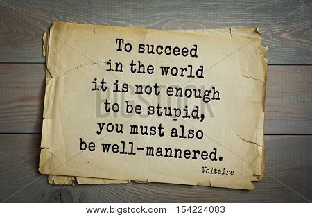 Top 50 quotes by Voltaire - French, writer, historian, philosopher. To succeed in the world it is not enough to be stupid, you must also be well-mannered.