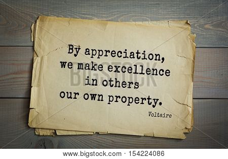 Top 50 quotes by Voltaire - French, writer, historian, philosopher. By appreciation, we make excellence in others our own property.